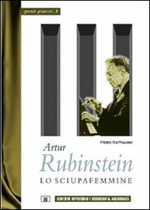 Artur Rubinstein. Lo sciupafemmine - Piero Rattalino - copertina