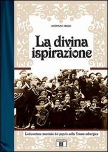 La divina ispirazione. L'educazione musicale del popolo nella Trieste asburgica - Stefano Crise - copertina