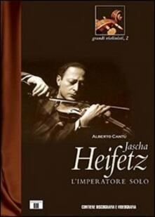 Jascha Heifetz. L'imperatore solo - Alberto Cantù - copertina