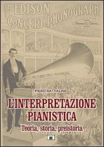 L' interpretazione pianistica. Teoria, storia, preistoria