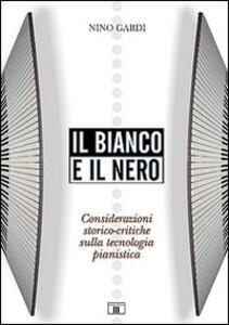 Il bianco e il nero. Considerazioni storico-critiche sulla tecnologia pianistica - Nino Gardi - copertina