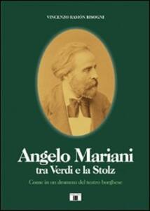 Angelo Mariani tra Verdi e la Stolz. Come in un dramma del teatro borghese - Vincenzo Ramón Bisogni - copertina