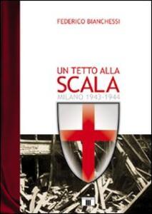 Un tetto alla Scala. Milano 1943-1944