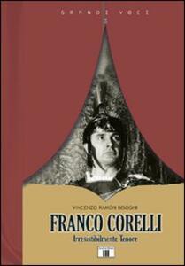 Franco Corelli. Irresistibilmente tenore - Vincenzo Ramón Bisogni - copertina