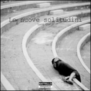 Le nuove solitudini. Ediz. illustrata - Luca Quaia - copertina
