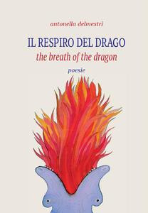 Il respiro del drago-The breath of the dragon. Ediz. bilingue - Antonella Delmestri - copertina