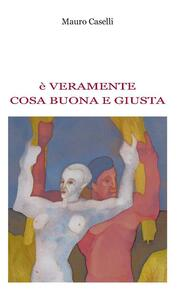 È veramente cosa buona e giusta - Mauro Caselli - copertina