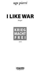 I like war. Krieg macht Frei - Ugo Pierri - copertina