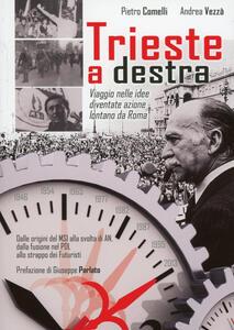 Trieste a destra. Viaggio nelle idee diventate azione lontano da Roma - Pietro Comelli,Andrea Vezzà - copertina