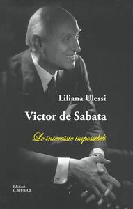 Victor de Sabata. Le interviste impossibili - Liliana Ulessi - copertina