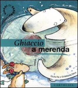 Ghiaccio a merenda. Un giocoso pomeriggio fra i ghiacci - Giulia Re,Emanuela Nava - copertina