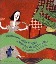 Biancaneve bella sveglia e principi di tutti i colori - Emanuela Nava,Francesca Crovara - copertina