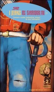 I jeans di Garibaldi. Ovvero come Celestina vinse la sua battaglia - Luisa Mattia,Paolo D'Altan - copertina
