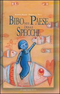 Bibo nel paese degli specchi. Ediz. illustrata - Beatrice Masini,Patrizia La Porta - copertina