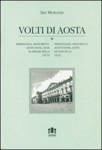Volti di Aosta. Personaggi, monumenti, istituzioni, date di strade della città. Con cartina. Ediz. italiana e francese