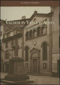 Valdesi in Valle d'Aosta. Percorsi religiosi e culturali di una minoranza religiosa radicata nel territorio (1848-1950, 1951-2001) - Leo S. Di Tommaso - copertina