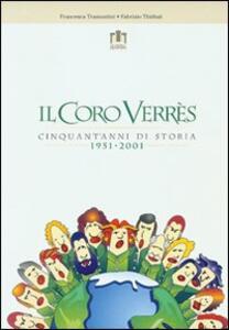 Il coro Verrès. Cinquant'anni di storia 1951-2001 - Francesca Tramontini,Fabrizio Thiébat - copertina