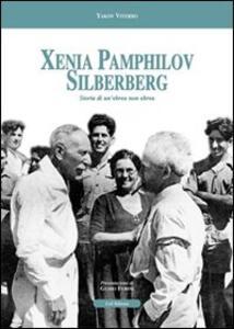 Xenia Pamphilov Silberberg. Storia di un'ebrea non ebrea - Yakov Viterbo - copertina