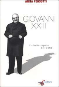 Libro Giovanni XXIII. Il ritratto segreto dell'uomo Anita Pensotti