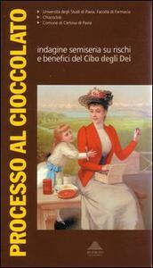 Processo al cioccolato. Inchiesta semiseria sui rischi e benefici del cibo degli dei - copertina