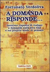 A domanda risponde... Le risposte degli italiani a domande sulla politica e sulla loro vita - Fortunato Verdoliva - copertina
