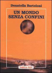 Un mondo senza confini - Donatella Bartoloni - copertina