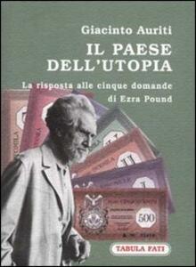 Il paese dell'utopia. La risposta alle cinque domande di Ezra Pound - Giacinto Auriti - copertina