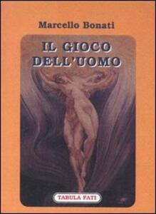 Il gioco dell'uomo - Marcello Bonati - copertina