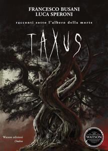 Taxus. Racconti sotto l'albero della morte - Francesco Busani,Luca Speroni - copertina