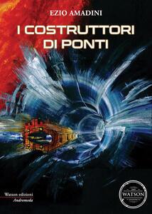 I costruttori di ponti - Ezio Amadini - copertina