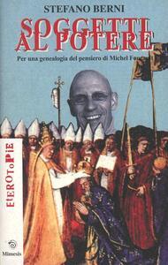 Soggetti al potere. Per una genealogia del pensiero di Michel Foucault - Stefano Berni - copertina