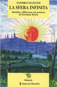 La sfera infinita. Identità e differenza nel pensiero di Giordano Bruno - Sandro Mancini - copertina
