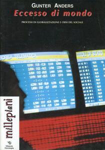 Eccesso di mondo. Processi di globalizzazione e crisi del sociale - Günther Anders - copertina
