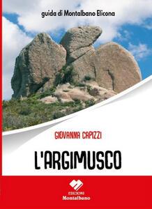 L' Argimusco. Guida di Montalbano Elicona