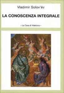 La conoscenza integrale - Vladimir Sergeevic Solov'ëv - copertina