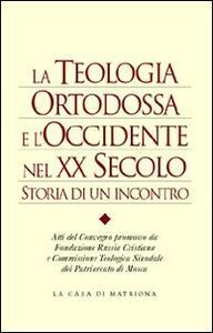 La teologia ortodossa e l'Occidente nel XX secolo. Storia di un incontro - copertina