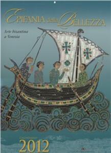 Epifania della bellezza. Arte bizantina a Venezia. Libro calendario 2012. Ediz. illustrata - copertina