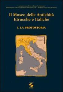 Il Museo delle antichità etrusche e italiche. Vol. 1: La protostoria.