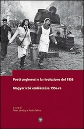 Poeti ungheresi e la rivoluzione del 1956. Ediz. italiana e ungherese