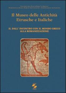 Il museo delle antichità etrusche e italiche. Vol. 2: Dall'incontro con ilmondo greco alla romanizzazione.