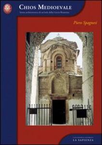 Chios medioevale. Storia architettonica di un'isola della Grecia bizantina - Piero Cimbolli Spagnesi - copertina
