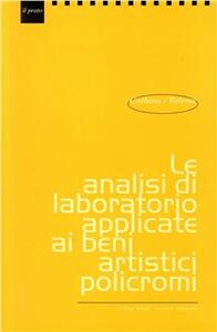 Le analisi di laboratorio applicate ai beni artistici policromi - Lorenzo Appolonia,Stefano Volpin - copertina