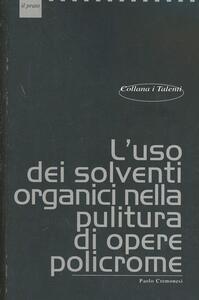 L' uso dei solventi organici nella pulitura di opere policrome - Paolo Cremonesi - copertina