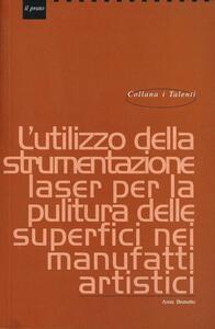 L' utilizzo della strumentazione laser per la pulitura delle superfici nei manufatti artistici - Anna Brunetto - copertina