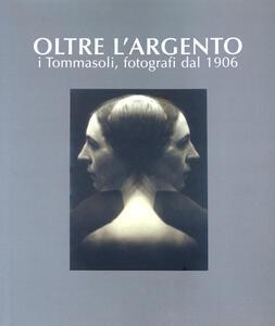 Oltre l'argento. I Tommasoli, fotografi dal 1906 - Luigi Meneghelli - copertina