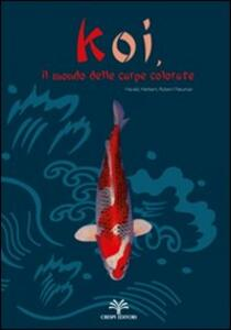 Koi, il mondo delle carpe colorate - Robert Neumair,Herbert Neumair,Harald Neumair - copertina
