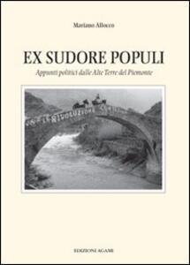 Ex sudore populi. Appunti politici delle Alte Terre del Piemonte. Vol. 19 - Mariano Allocco - copertina