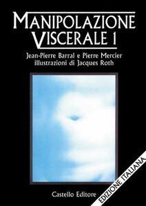 Manipolazione viscerale. Vol. 1 - Jean-Pierre Barral,Pierre Mercier - copertina