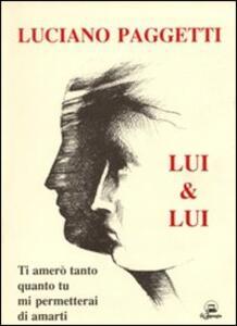Lui & lui. Ti amerò tanto quanto tu mi permetterai di amarti - Luciano Paggetti - copertina