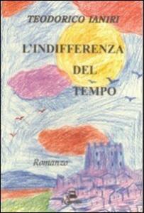 L' indifferenza del tempo - Teodorico Ianiri - copertina